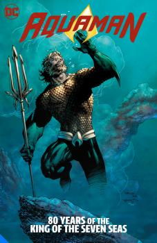 Aquaman: 80 Years of the King of the Seven Seas The Deluxe Edition HC (Hardcover)