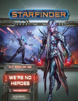 Starfinder RPG Adventure Path Fly Free or Die Part 01 - We're No Heroes SC